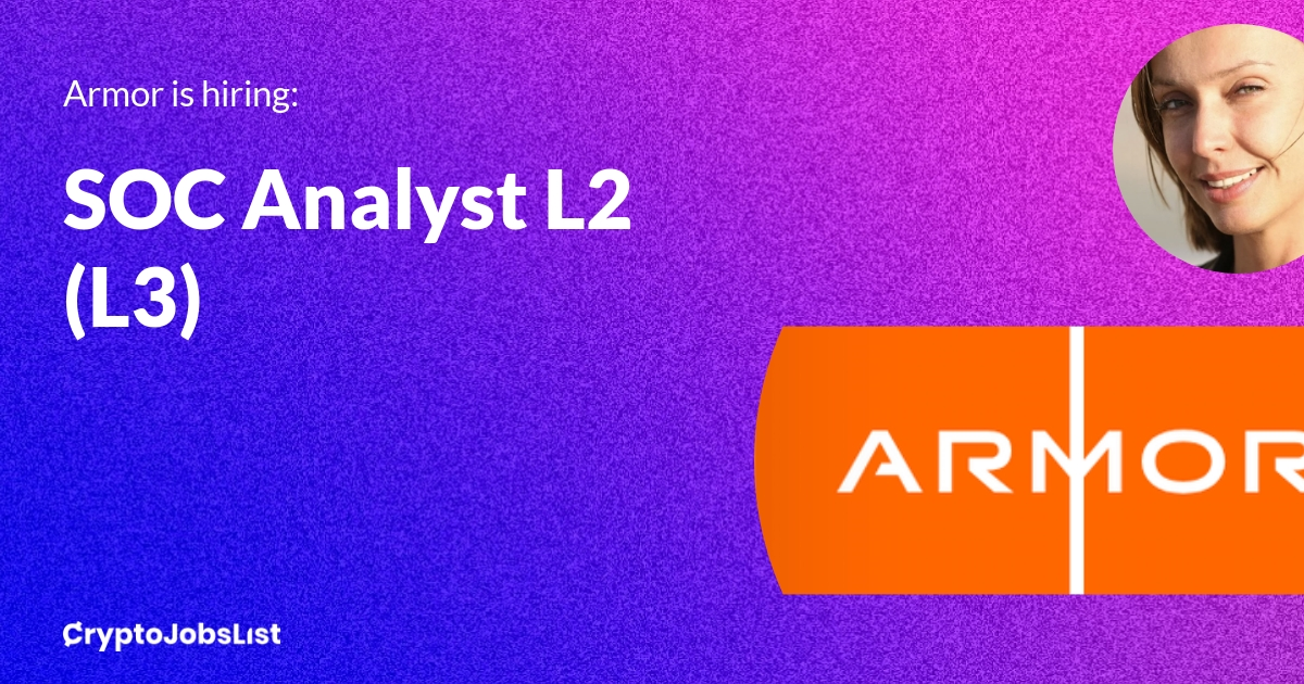 SOC Analyst L2 (L3)Armor - Blockchain News, Opinion and Jobs 2